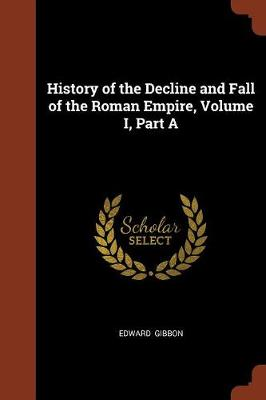 History of the Decline and Fall of the Roman Empire, Volume I, Part a (Paperback)