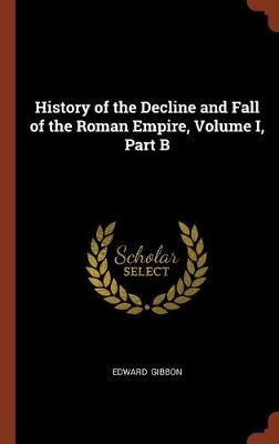 History of the Decline and Fall of the Roman Empire, Volume I, Part B (Hardback)