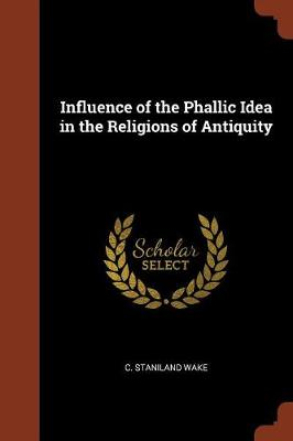 Influence of the Phallic Idea in the Religions of Antiquity (Paperback)