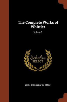 The Complete Works of Whittier; Volume 1 (Paperback)