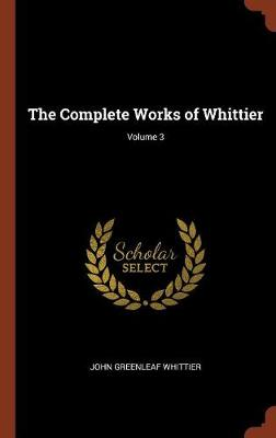 The Complete Works of Whittier; Volume 3 (Hardback)