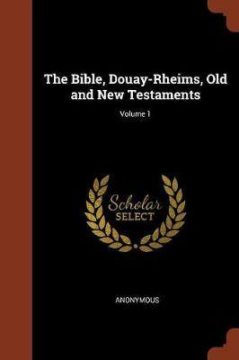 The Bible, Douay-Rheims, Old and New Testaments; Volume 1 (Paperback)