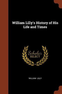 William Lilly's History of His Life and Times (Paperback)