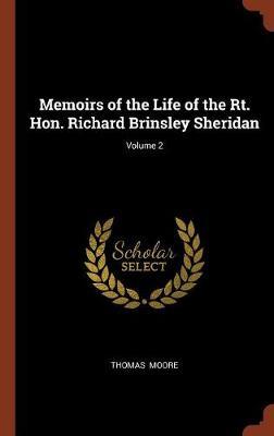 Memoirs of the Life of the Rt. Hon. Richard Brinsley Sheridan; Volume 2 (Hardback)