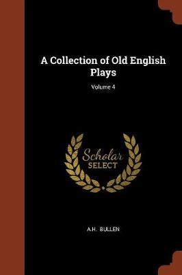 A Collection of Old English Plays; Volume 4 (Paperback)