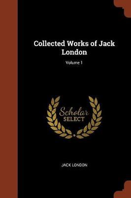 Collected Works of Jack London; Volume 1 (Paperback)