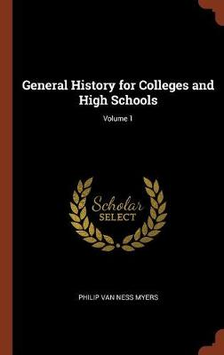 General History for Colleges and High Schools; Volume 1 (Hardback)