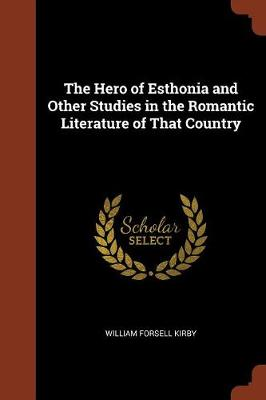 The Hero of Esthonia and Other Studies in the Romantic Literature of That Country (Paperback)