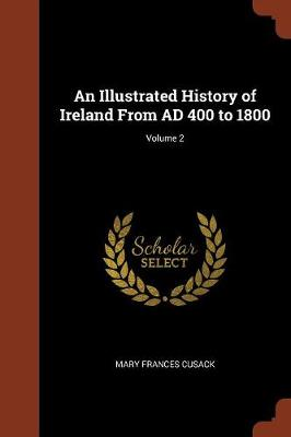 An Illustrated History of Ireland from Ad 400 to 1800; Volume 2 (Paperback)
