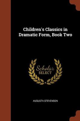 Children's Classics in Dramatic Form, Book Two (Paperback)