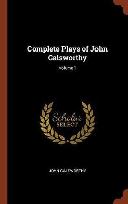 Complete Plays of John Galsworthy; Volume 1 (Hardback)