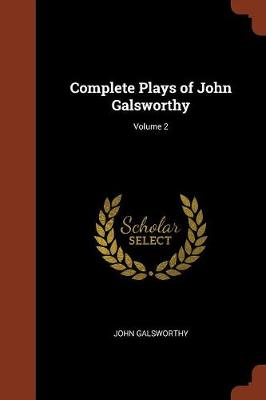 Complete Plays of John Galsworthy; Volume 2 (Paperback)