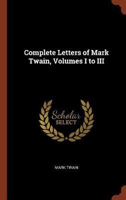 Complete Letters of Mark Twain, Volumes I to III (Hardback)
