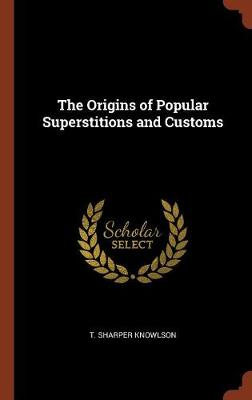 The Origins of Popular Superstitions and Customs (Hardback)