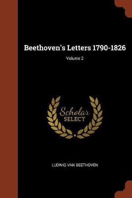 Beethoven's Letters 1790-1826; Volume 2 (Paperback)
