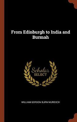 From Edinburgh to India and Burmah (Hardback)