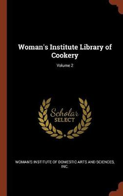 Woman's Institute Library of Cookery; Volume 2 (Hardback)