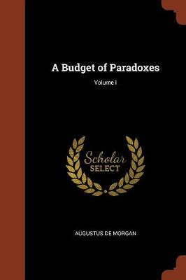 A Budget of Paradoxes; Volume I (Paperback)