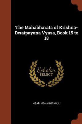 The Mahabharata of Krishna-Dwaipayana Vyasa, Book 15 to 18 (Paperback)
