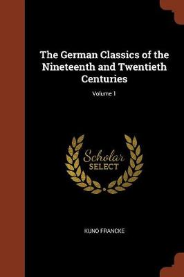 The German Classics of the Nineteenth and Twentieth Centuries; Volume 1 (Paperback)
