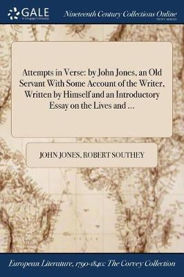 Attempts in Verse: By John Jones, an Old Servant with Some Account of the Writer, Written by Himself and an Introductory Essay on the Lives and ... (Paperback)