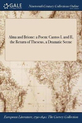 Alma and Brione: A Poem: Cantos I. and II, the Return of Theseus, a Dramatic Scene (Paperback)