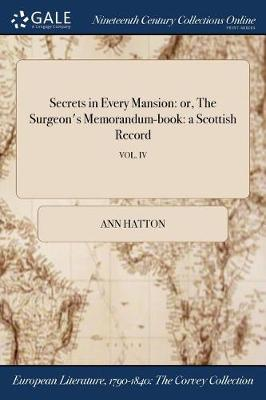 Secrets in Every Mansion: Or, the Surgeon's Memorandum-Book: A Scottish Record; Vol. IV (Paperback)