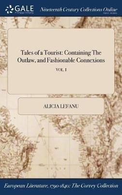 Tales of a Tourist: Containing the Outlaw, and Fashionable Connexions; Vol. I (Hardback)