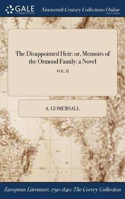 The Disappointed Heir: Or, Memoirs of the Ormond Family: A Novel; Vol. II (Hardback)