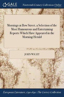 Mornings at Bow Street. a Selection of the Most Humourous and Entertaining Reports Which Have Appeared in the Morning Herald (Paperback)