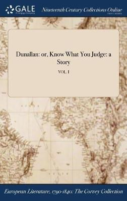 Dunallan: Or, Know What You Judge: A Story; Vol. I (Hardback)