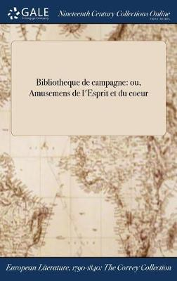 Bibliotheque de Campagne: Ou, Amusemens de L'Esprit Et Du Coeur (Hardback)
