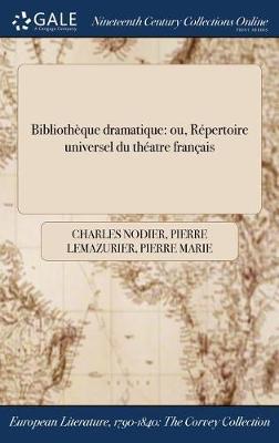 Bibliotheque Dramatique: Ou, Repertoire Universel Du Theatre Francais (Hardback)