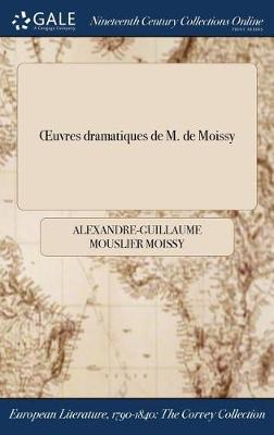 Oeuvres Dramatiques de M. de Moissy (Hardback)