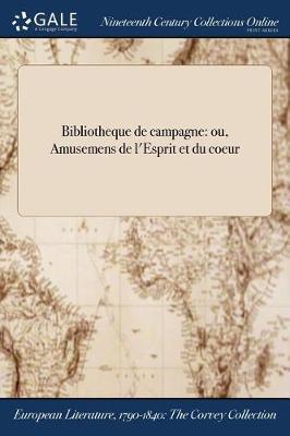 Bibliotheque de Campagne: Ou, Amusemens de L'Esprit Et Du Coeur (Paperback)