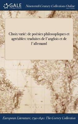 Choix Varie: de Poesies Philosopliques Et Agreables: Traduites de L'Anglois Et de L'Allemand (Hardback)