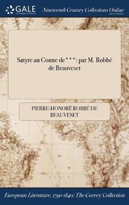 Satyre Au Comte de***: Par M. Robbe de Beauveset (Hardback)