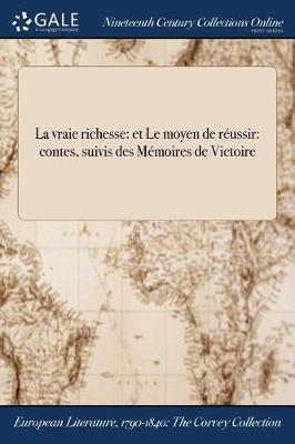 La Vraie Richesse: Et Le Moyen de Reussir: Contes, Suivis Des Memoires de Victoire (Paperback)