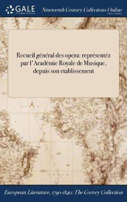 Recueil General Des Opera: Representez Par L'Academie Royale de Musique; Depuis Son Etablissement (Hardback)