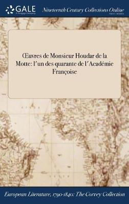 Oeuvres de Monsieur Houdar de la Motte: L'Un Des Quarante de L'Academie Francoise (Hardback)