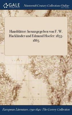 Hausblatter: Herausgegeben Von F. W. Hacklander Und Edmund Hoefer: 1855-1865 (Hardback)