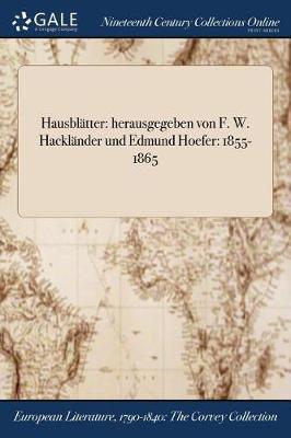 Hausblatter: Herausgegeben Von F. W. Hacklander Und Edmund Hoefer: 1855-1865 (Paperback)