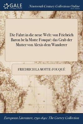 Die Fahrt in Die Neue Welt: Von Friebrich Baron Be La Motte Fouque Das Grab Der Mutter Von Alexis Dem Wanderer (Paperback)