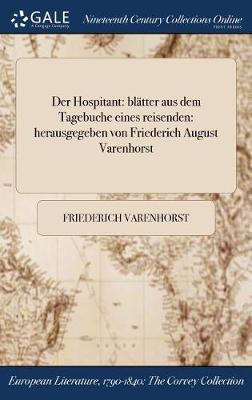 Der Hospitant: Blatter Aus Dem Tagebuche Eines Reisenden: Herausgegeben Von Friederich August Varenhorst (Hardback)