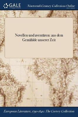 Novellen Und Aventuren: Aus Dem Gemahlde Unserer Zeit (Paperback)