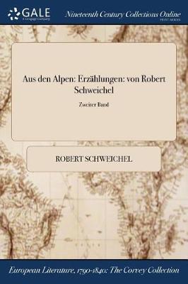 Aus Den Alpen: Erzahlungen: Von Robert Schweichel; Zweiter Band (Paperback)