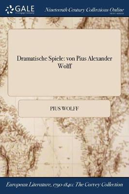 Dramatische Spiele: Von Pius Alexander Wolff (Paperback)