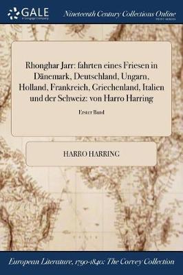 Rhonghar Jarr: Fahrten Eines Friesen in Danemark, Deutschland, Ungarn, Holland, Frankreich, Griechenland, Italien Und Der Schweiz: Von Harro Harring; Erster Band (Paperback)
