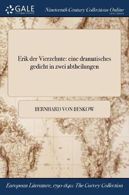 Erik Der Vierzehnte: Eine Dramatisches Gedicht in Zwei Abtheilungen (Paperback)