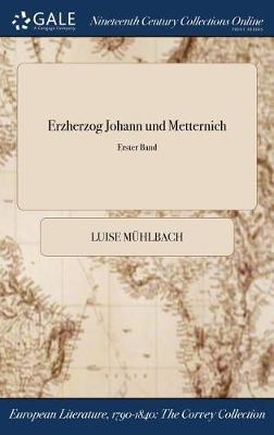 Erzherzog Johann Und Metternich; Erster Band (Hardback)